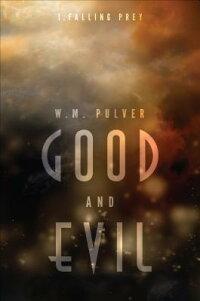 GoodandEvil:Part1:FallingPrey[W.M.Pulver]