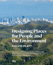 Designing Places for People and the Environment: Lessons from 55 Years as an Urban Planner and Shapi DESIGNING PLACES FOR PEOP..