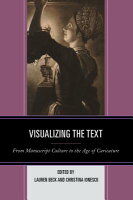 Visualizing the Text: From Manuscript Culture to the Age of Caricature VISUALIZING THE TEXT [ Lauren Beck ]
