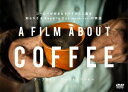 A Film About Coffee(ア・フィルム・アバウト・コーヒー) [ ダリン・ダニエル ]