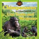 Chimpanzees and Other Animals That Use Tools and Weapons CHIMPANZEES & OTHER ANIMALS TH (Awesome Animal Skills)