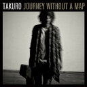 Journey without a map (CD+DVD) [ TAKURO ]