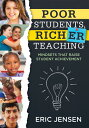 Poor Students, Richer Teaching: Mindsets That Raise Student Achievement (the Science Behind Students POOR STUDENTS RICHER TEACHING [ Eric Jensen ]