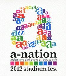 a-nation2012 stadium fes. 【Blu-ray】 [ (V.A.) ]