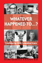 Whatever Happened To...?: Catching Up with Canadian Icons WHATEVER HAPPENED TO
