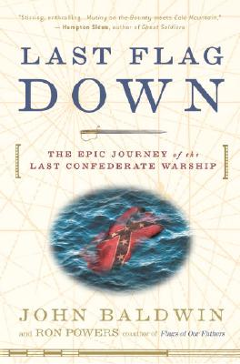 Last Flag Down: The Epic Journey of the Last Confederate Warship LAST FLAG DOWN [ John Baldwin ]