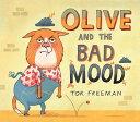 Olive and the Bad Mood OLIVE & THE BAD MOOD [ Tor Freeman ]