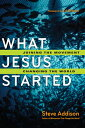 What Jesus Started: Joining the Movement, Changing the World WHAT JESUS STARTED [ Steve Addison ]