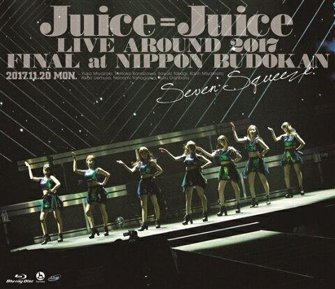 Juice=Juice LIVE AROUND 2017 FINAL at 日本武道館 〜Seven Squeeze!〜【Blu-ray】 [ Juice=Juice ]