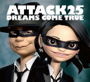 ATTACK25(初回限定盤 CD+DVD) [ DREAMS COME TRUE ]