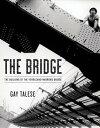The Bridge: The Building of the Verrazano-Narrows Bridge BRIDGE [ Gay Talese ]