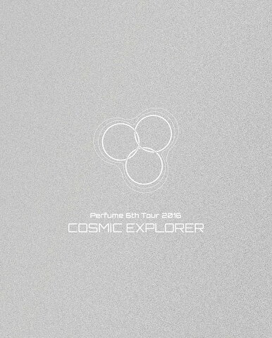 Perfume 6th Tour 2016 「COSMIC EXPLORER」(初回限定盤)【Blu-ray】 [ Perfume ]