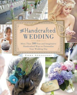 The Handcrafted Wedding: More Than 300 Fun and Imaginative Handcrafted Ways to Personalize Your Wedd