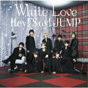 White Love (初回限定盤2 CD+DVD) [ Hey! Say! JUMP ]...