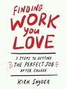 Finding Work You Love: 3 Steps to Getting the Perfect Job After College FINDING WORK YOU LOVE