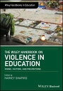 The Wiley Handbook on Violence in Education: Forms, Factors, and Preventions WILEY HANDBK ON VIOLENCE IN ED (Wiley Handbooks in Education)