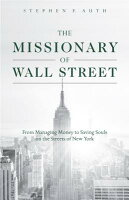 The Missionary of Wall Street: From Managing Money to Saving Souls on the Streets of New York MISSIONARY OF WALL STREET [ Stephen Auth ]