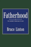Fatherhood: The Journey from Man to Dad FATHERHOOD [ Bruce Linton ]