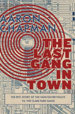 The Last Gang in Town: The Epic Story of the Vancouver Police vs. the Clark Park Gang LAST GANG IN TOWN [ Aaron Chapman ]