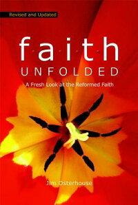 F.A.I.T.H.Unfolded:AFreshLookattheReformedFaith[JimOsterhouse]