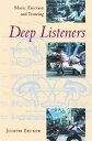 Deep Listeners: Music, Emotion, and Trancing DEEP LISTENERS [ Judith Becker ]