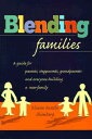 Blending Families: A Guide for Parents, Stepparents, Grandparents and Everyone Building a Successful BLENDING FAMILIES Elaine F. Shimberg