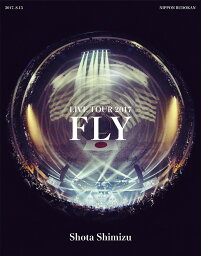 """<strong>清水翔太</strong> LIVE TOUR 2017 """"FLY"""" [ <strong>清水翔太</strong> ]"""