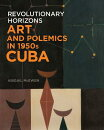 Revolutionary Horizons: Art and Polemics in 1950s Cuba