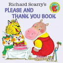 Richard Scarry's Please and Thank You Book RICHARD SCARRYS PLEASE & THANK (Pictureback(r)) [ Richard Scarry ]
