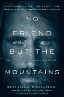 No Friend But the Mountains: Writing from Manus Prison NO FRIEND BUT THE MOUNTAINS [ Behrouz Boochani ]
