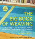 The Big Book of Weaving: Handweaving in the Swedish Tradition: Techniques, Patterns, Designs and Mat BBO WEAVING [ Laila Lunde..