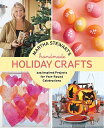Martha Stewart 039 s Handmade Holiday Crafts: 225 Inspired Projects for Year-Round Celebrations MARTHA STEWARTS HANDMADE HOLID Martha Stewart Living Magazine