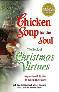 Chicken Soup for the Soul the Book of Christmas Virtues: Inspirational ...