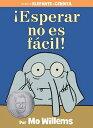 Esperar No Es Facil Waiting Is Not Easy SPA-ESPERAR NO ES FACIL (Elephant and Piggie Book) Mo Willems