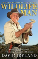 The Extraordinary Life of the Wildlife Man: Death-Defying Encounters with Crocs, Sharks and Wild Ani