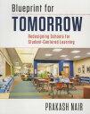 樂天商城 - Blueprint for Tomorrow: Redesigning Schools for Student-Centered Learning BLUEPRINT FOR TOMORROW [ Prakash Nair ]
