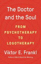 The Doctor and the Soul: From Psychotherapy to Logotherapy DR & THE SOUL
