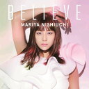 BELIEVE (CD+DVD+スマプラ) [ 西内まりや ]