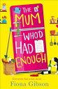 The Mum Who'd Had Enough MUM WHOD HAD ENOUGH