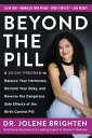Beyond the Pill: A 30-Day Program to Balance Your Hormones, Reclaim Your Body, and Reverse the Dange BEYOND THE PILL Jolene Brighten