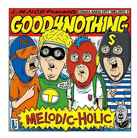 MELODIC-HOLIC [ GOOD4NOTHING ]