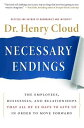 Necessary Endings: The Employees, Businesses, and Relationships That All of Us Have to Give Up in Or NECESSARY ENDINGS [ Henry Cloud ]