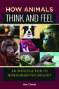 How Animals Think and Feel: An Introduction to Non-Human Psychology HOW ANIMALS THINK & FEEL [ Ken Cheng ]