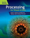 Processing for Visual Artists: How to Create Expressive Images and Interactive Art Andrew Glassner