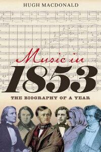 Musicin1853:TheBiographyofaYear[HughMacDonald]