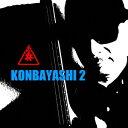 KONBAYASHI 2 [ ╛о╬╙д▐д│д╚ ]