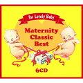 〜これから生まれてくる赤ちゃんのために〜 おなかの赤ちゃんの成長を促す 胎教クラシック ベスト