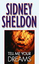 Tell Me Your Dreams TELL ME YOUR DREAMS [ Sidney Sheldon ]