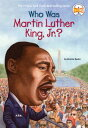 WHO WAS MARTIN LUTHER KING, JR. (B) BONNIE BADER