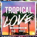 TROPICAL LOVE 2 THE BEST MIX of ISLAND R&B × H